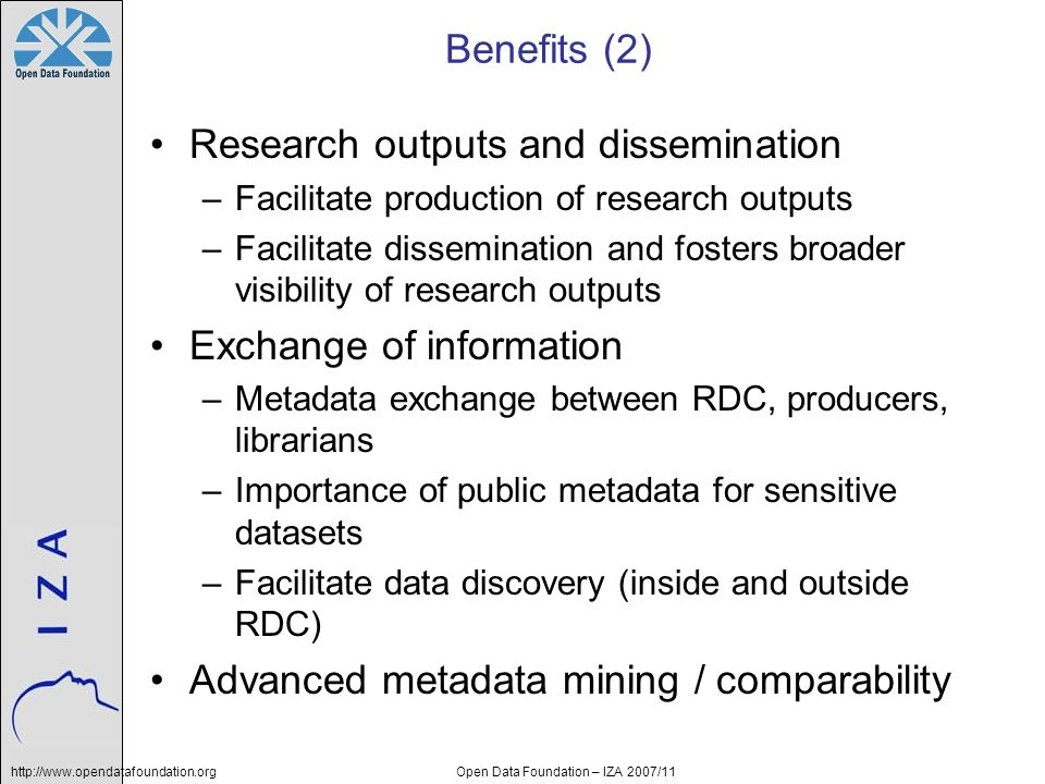 http://www.opendatafoundation.orgOpen Data Foundation – IZA 2007/11 Benefits (2) Research outputs and dissemination –Facilitate production of research