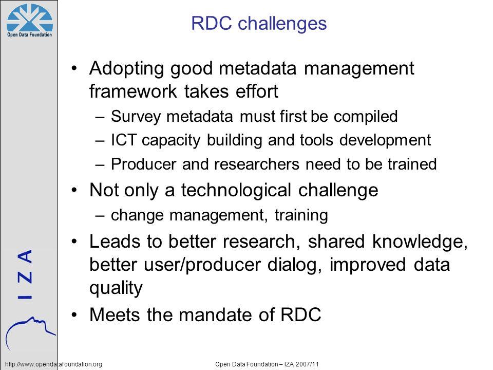 http://www.opendatafoundation.orgOpen Data Foundation – IZA 2007/11 RDC challenges Adopting good metadata management framework takes effort –Survey me