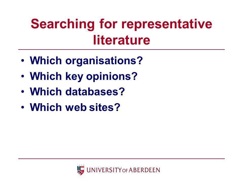 Searching for representative literature Which organisations? Which key opinions? Which databases? Which web sites?