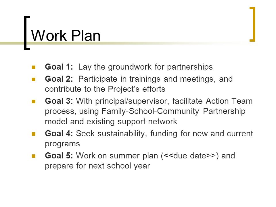 Work Plan Goal 1: Lay the groundwork for partnerships Goal 2: Participate in trainings and meetings, and contribute to the Projects efforts Goal 3: Wi
