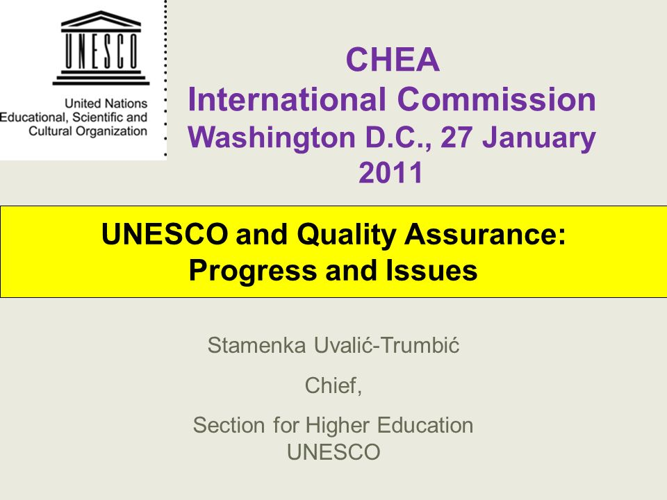 UNESCO and Quality Assurance: Progress and Issues Stamenka Uvalić-Trumbić Chief, Section for Higher Education UNESCO CHEA International Commission Was