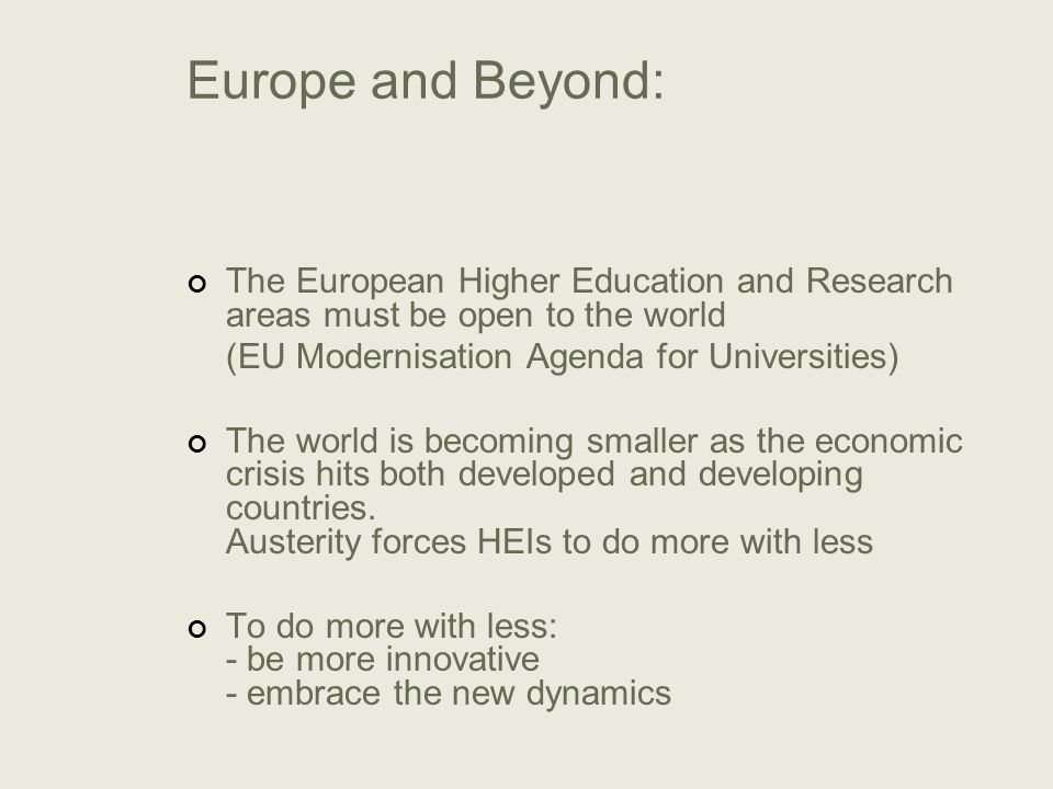 Europe and Beyond: The European Higher Education and Research areas must be open to the world (EU Modernisation Agenda for Universities) The world is