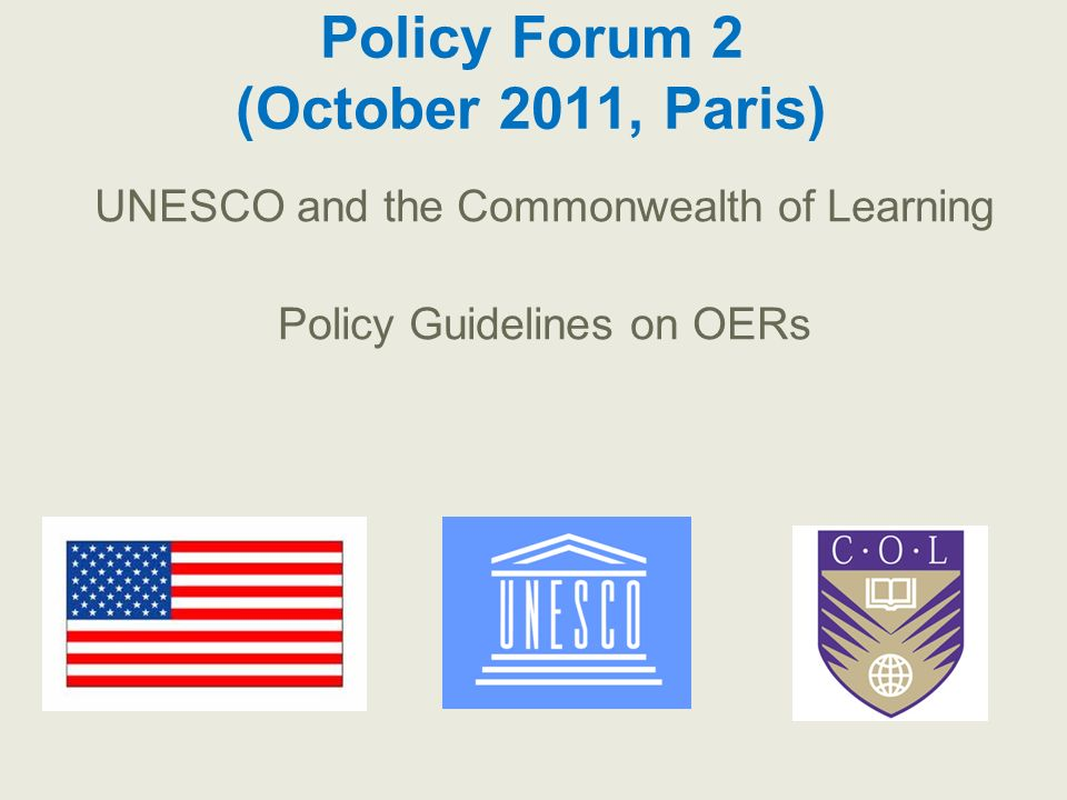 Policy Forum 2 (October 2011, Paris) UNESCO and the Commonwealth of Learning Policy Guidelines on OERs