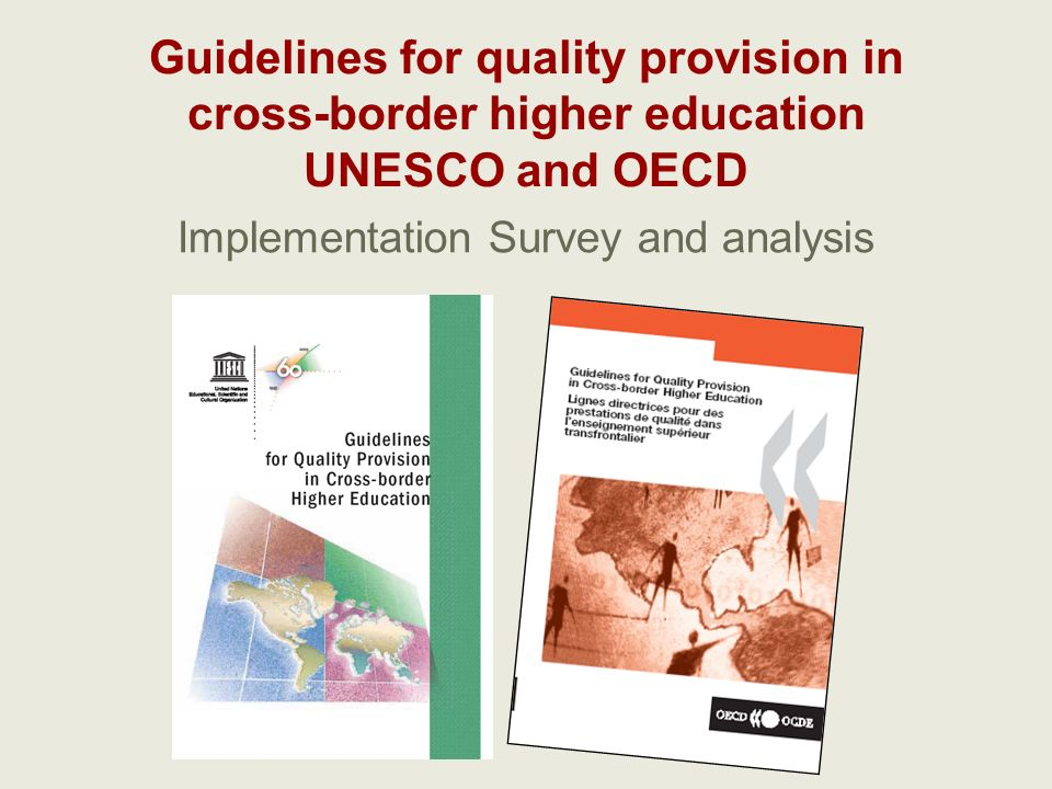 Guidelines for quality provision in cross-border higher education UNESCO and OECD Implementation Survey and analysis