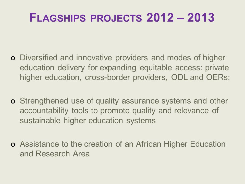 F LAGSHIPS PROJECTS 2012 – 2013 Diversified and innovative providers and modes of higher education delivery for expanding equitable access: private hi