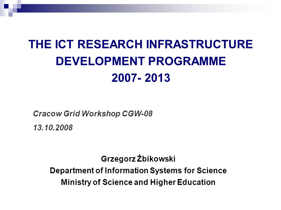 THE ICT RESEARCH INFRASTRUCTURE DEVELOPMENT PROGRAMME 2007- 2013 Grzegorz Żbikowski Department of Information Systems for Science Ministry of Science