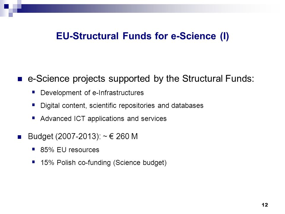 12 e-Science projects supported by the Structural Funds: Development of e-Infrastructures Digital content, scientific repositories and databases Advan