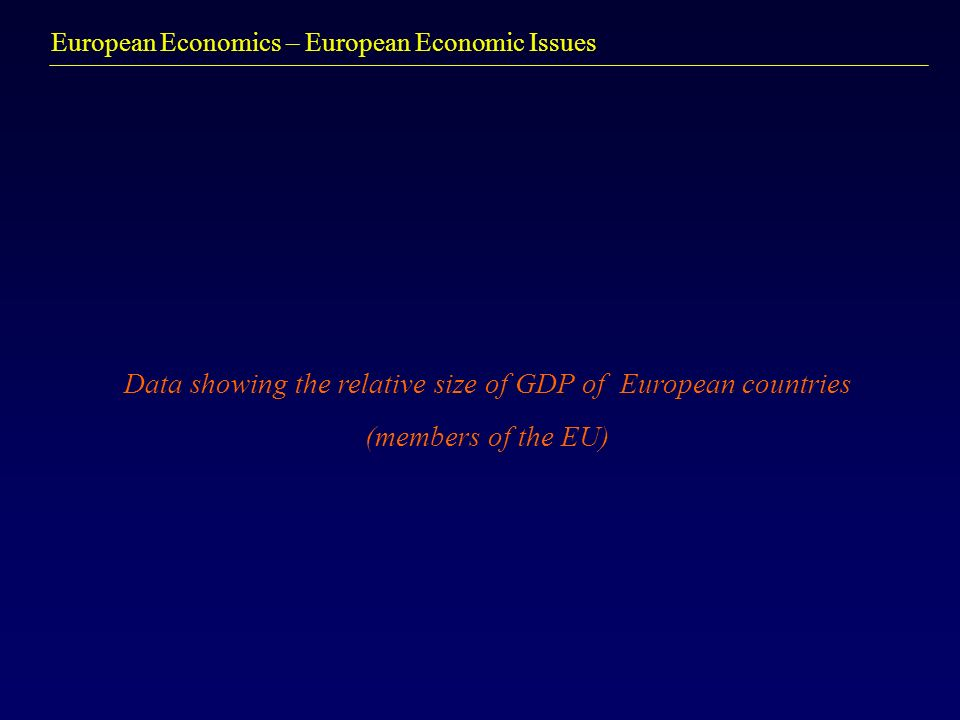 European Economics – European Economic Issues Data showing the relative size of GDP of European countries (members of the EU)