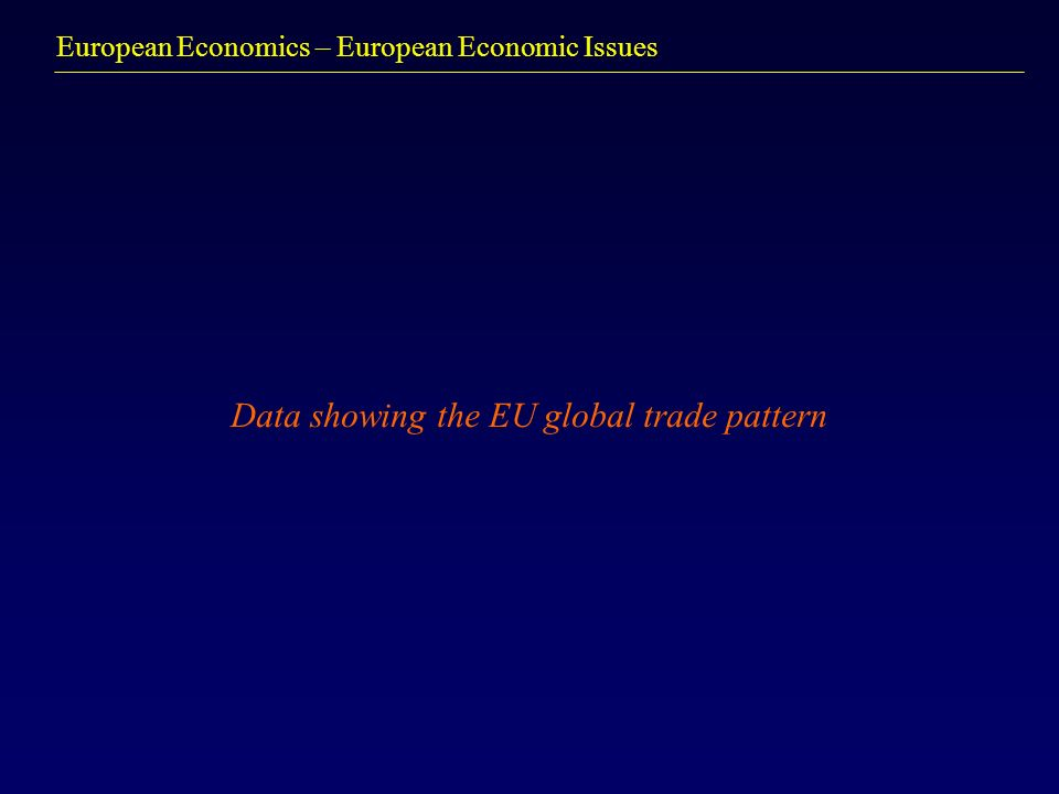 European Economics – European Economic Issues Data showing the EU global trade pattern
