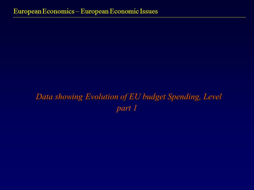 European Economics – European Economic Issues Data showing Evolution of EU budget Spending, Level Data showing Evolution of EU budget Spending, Level part 1