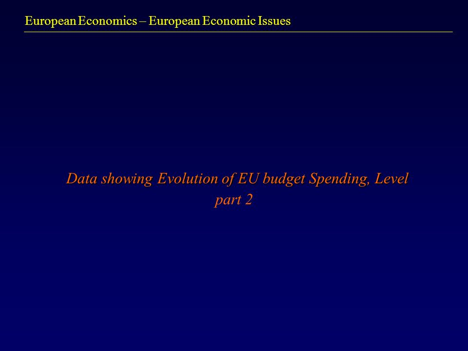 European Economics – European Economic Issues Data showing Evolution of EU budget Spending, Level Data showing Evolution of EU budget Spending, Level part 2
