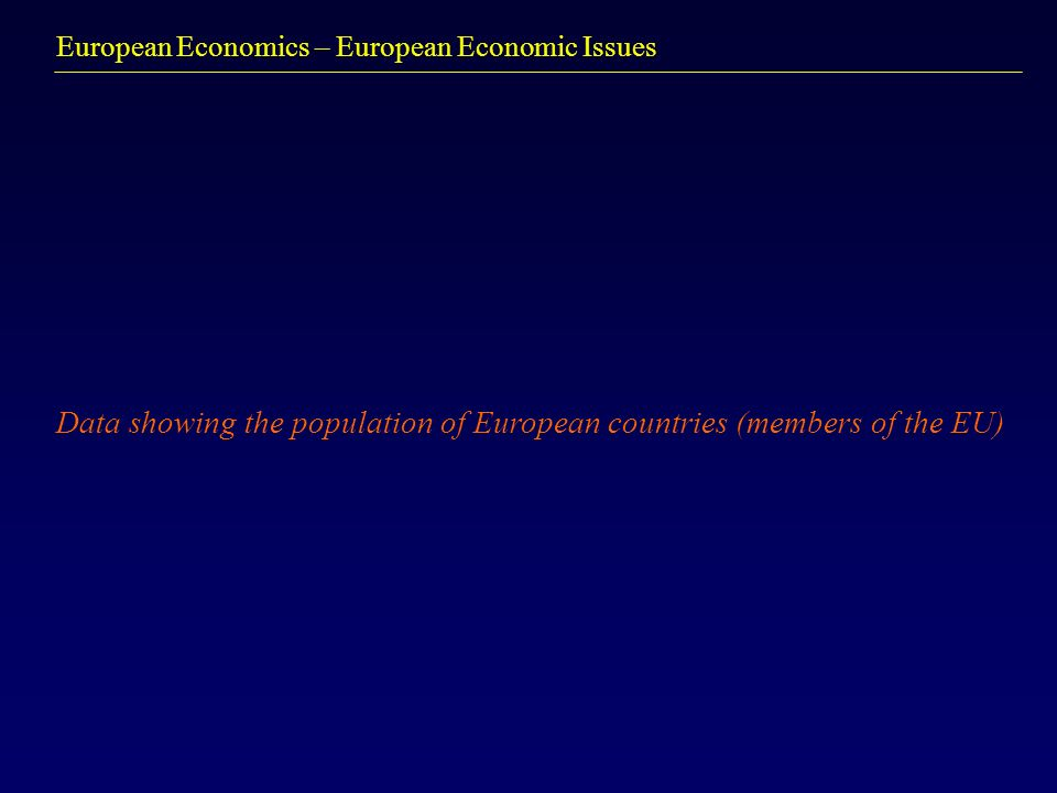 European Economics – European Economic Issues Data showing the population of European countries (members of the EU)