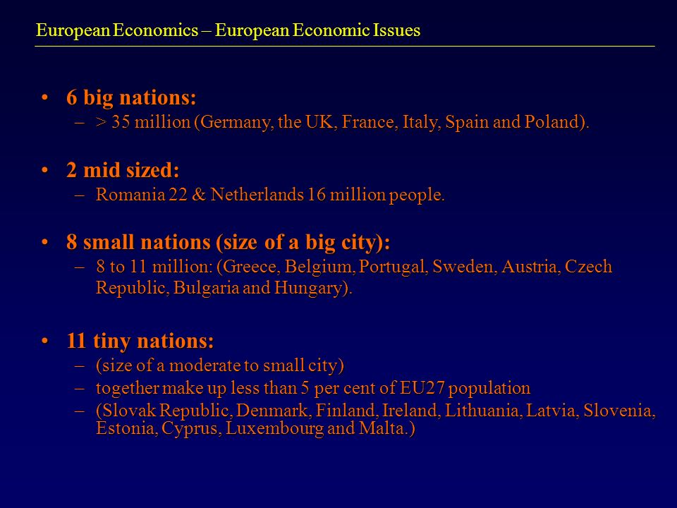 European Economics – European Economic Issues 6 big nations:6 big nations: –> 35 million (Germany, the UK, France, Italy, Spain and Poland). 2 mid siz