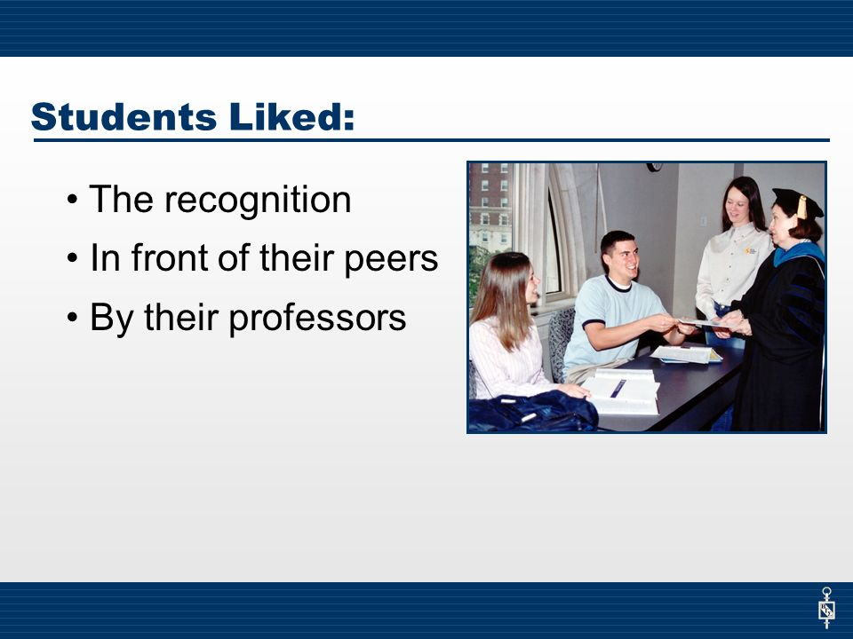 Students Liked: The recognition In front of their peers By their professors