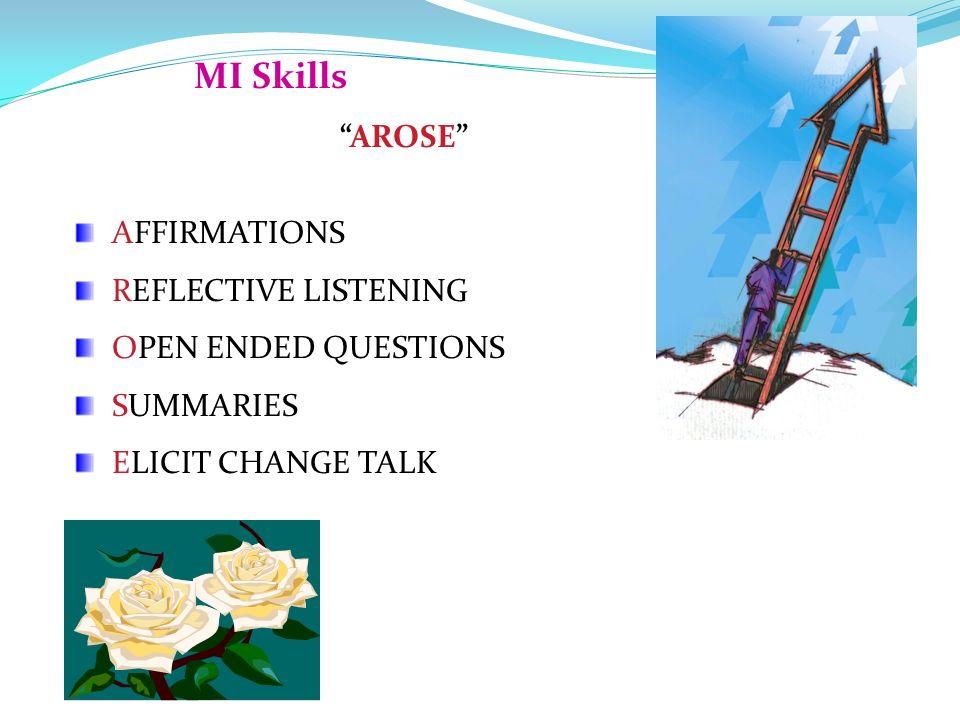 MI Skills AROSE AFFIRMATIONS REFLECTIVE LISTENING OPEN ENDED QUESTIONS SUMMARIES ELICIT CHANGE TALK