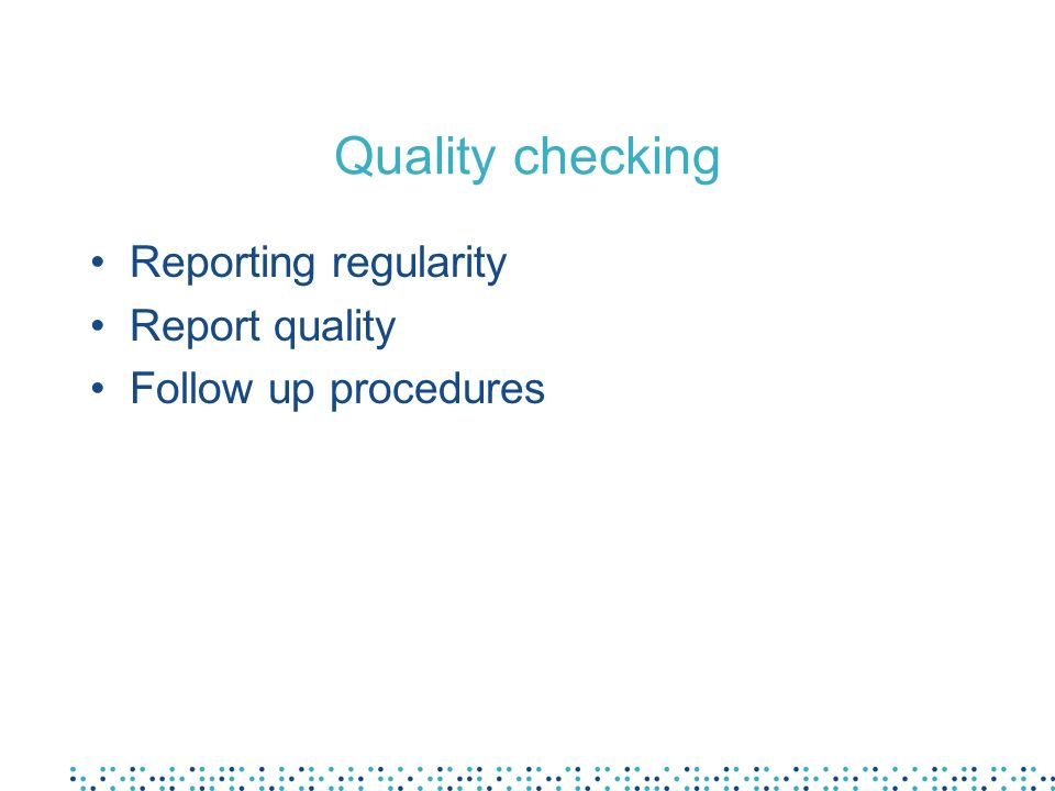 Quality checking Reporting regularity Report quality Follow up procedures