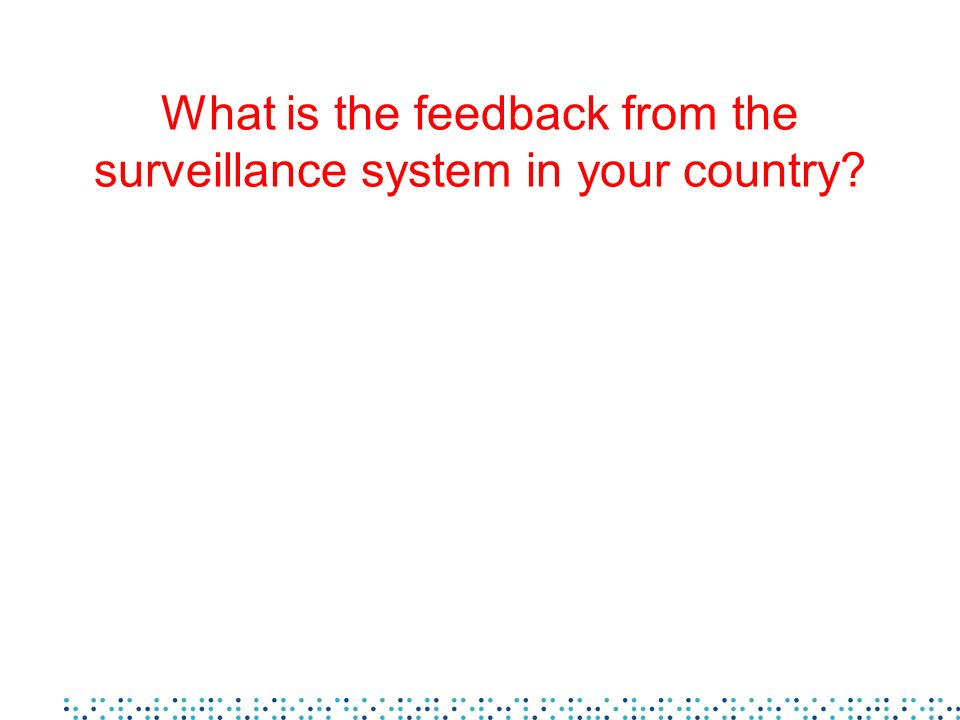 What is the feedback from the surveillance system in your country?