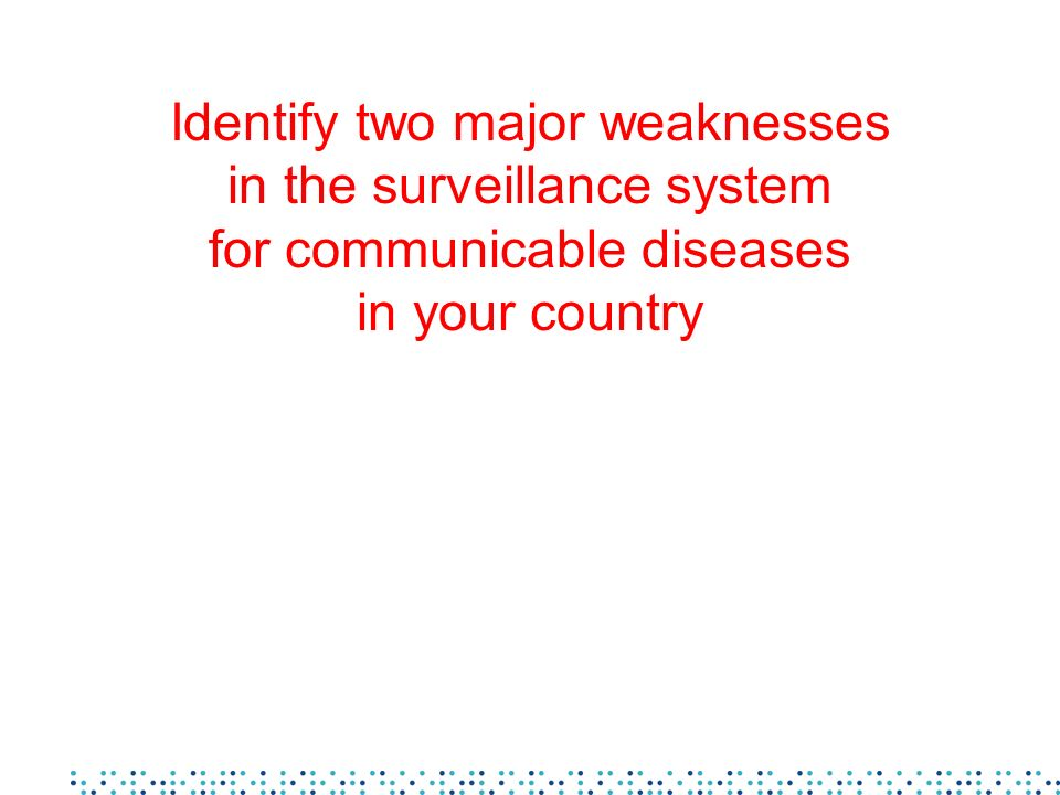 Identify two major weaknesses in the surveillance system for communicable diseases in your country