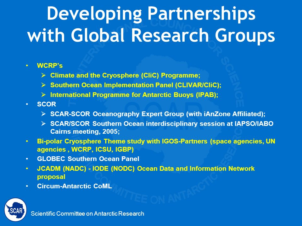 Scientific Committee on Antarctic Research Developing Partnerships with Global Research Groups WCRPs Climate and the Cryosphere (CliC) Programme; Sout