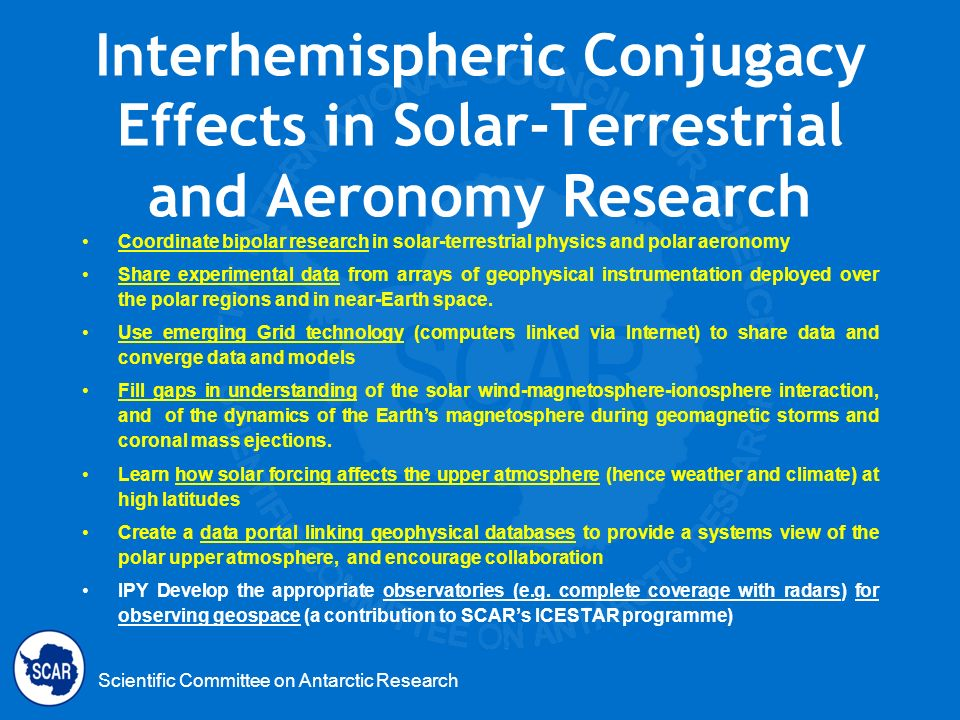 Scientific Committee on Antarctic Research Interhemispheric Conjugacy Effects in Solar-Terrestrial and Aeronomy Research Coordinate bipolar research i