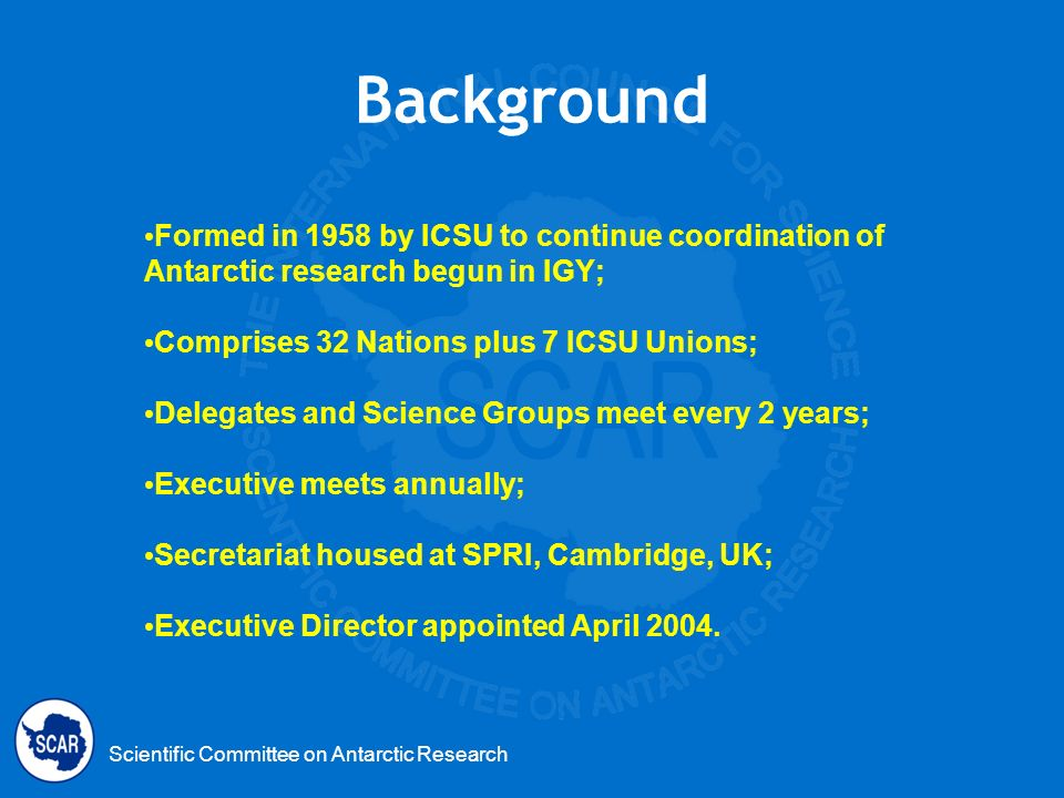 Scientific Committee on Antarctic Research Formed in 1958 by ICSU to continue coordination of Antarctic research begun in IGY; Comprises 32 Nations pl