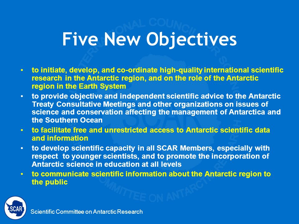 Scientific Committee on Antarctic Research Five New Objectives to initiate, develop, and co-ordinate high-quality international scientific research in