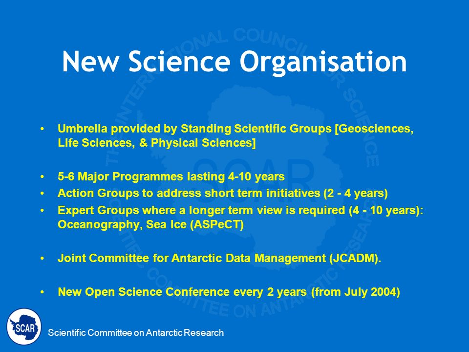 Scientific Committee on Antarctic Research New Science Organisation Umbrella provided by Standing Scientific Groups [Geosciences, Life Sciences, & Phy