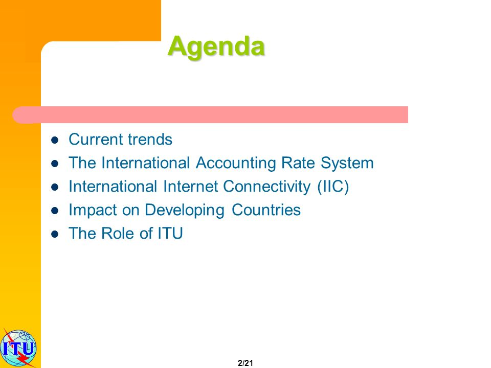 2/21 Agenda Current trends The International Accounting Rate System International Internet Connectivity (IIC) Impact on Developing Countries The Role of ITU