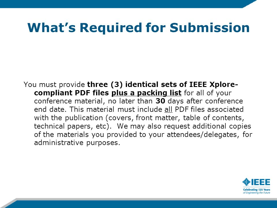 Whats Required for Submission You must provide three (3) identical sets of IEEE Xplore- compliant PDF files plus a packing list for all of your confer