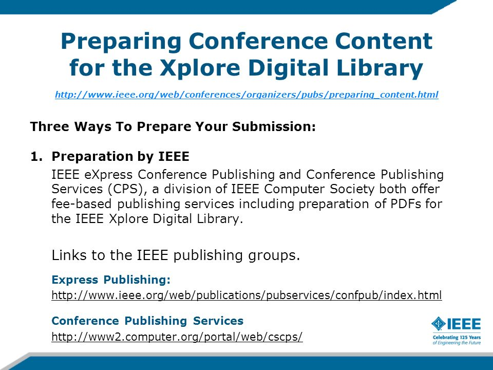 Preparing Conference Content for the Xplore Digital Library http://www.ieee.org/web/conferences/organizers/pubs/preparing_content.html http://www.ieee