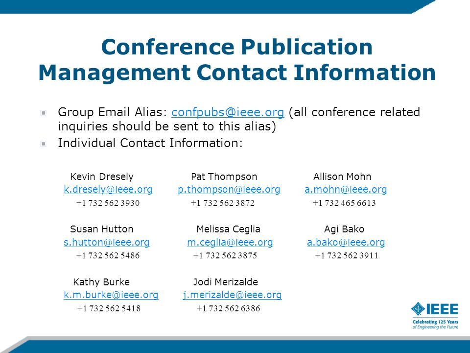 Conference Publication Management Contact Information Group Email Alias: confpubs@ieee.org (all conference related inquiries should be sent to this al