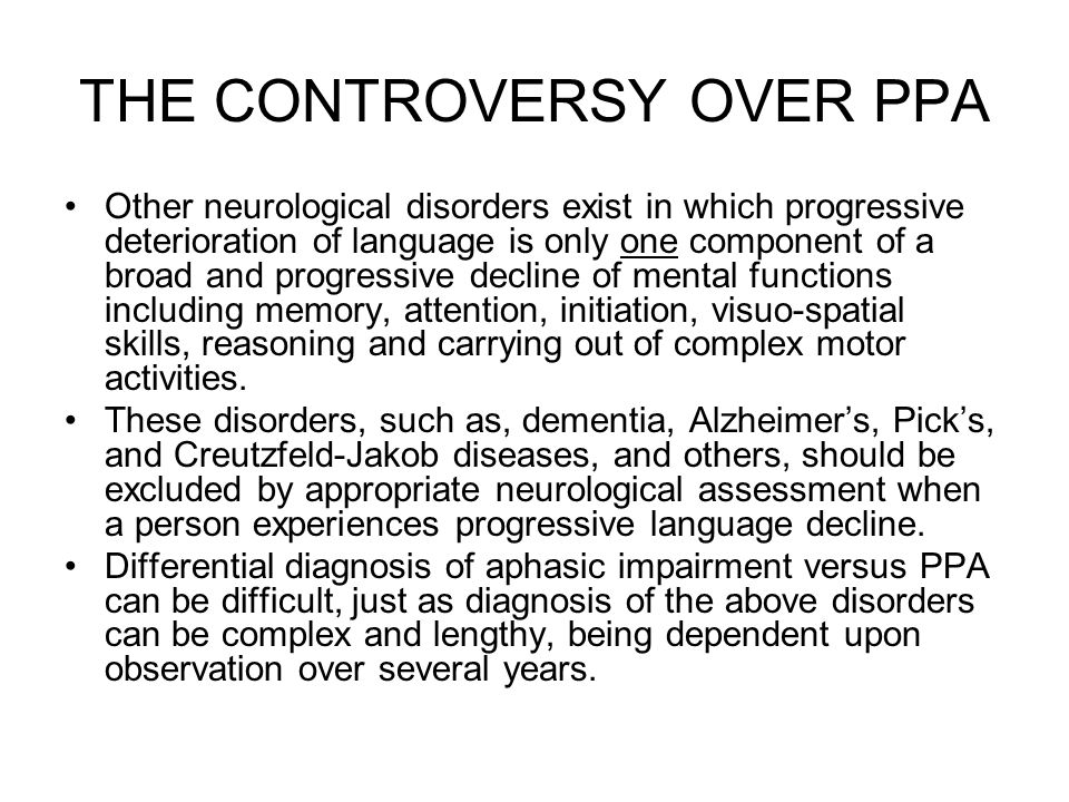 THE CONTROVERSY OVER PPA Other neurological disorders exist in which progressive deterioration of language is only one component of a broad and progre