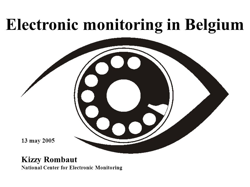 Electronic monitoring in Belgium 13 may 2005 Kizzy Rombaut National Center for Electronic Monitoring