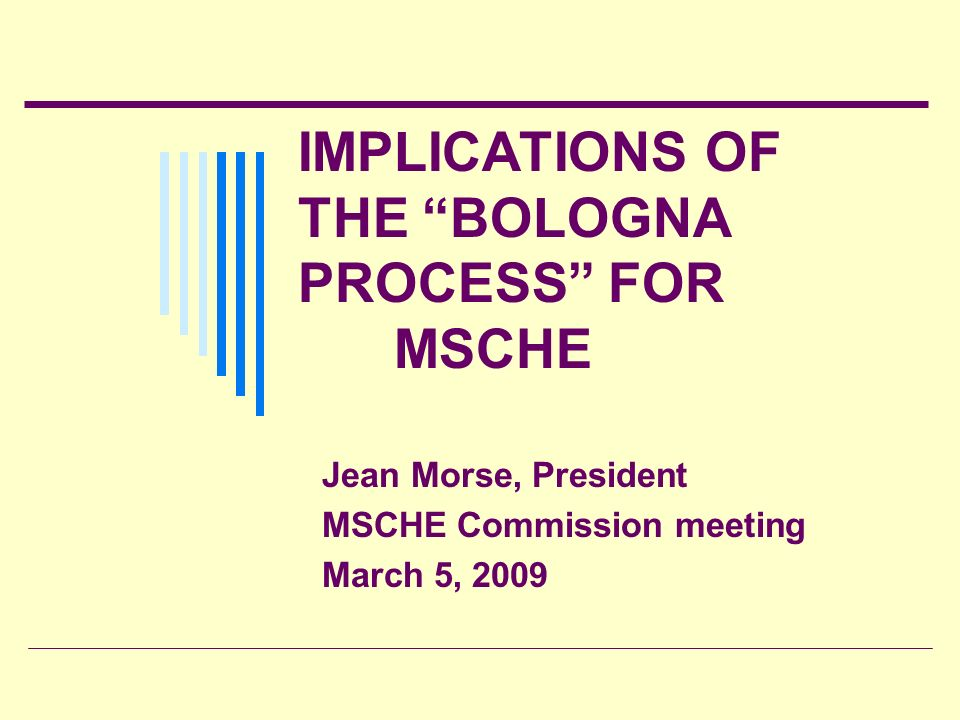 IMPLICATIONS OF THE BOLOGNA PROCESS FOR MSCHE Jean Morse, President MSCHE Commission meeting March 5, 2009