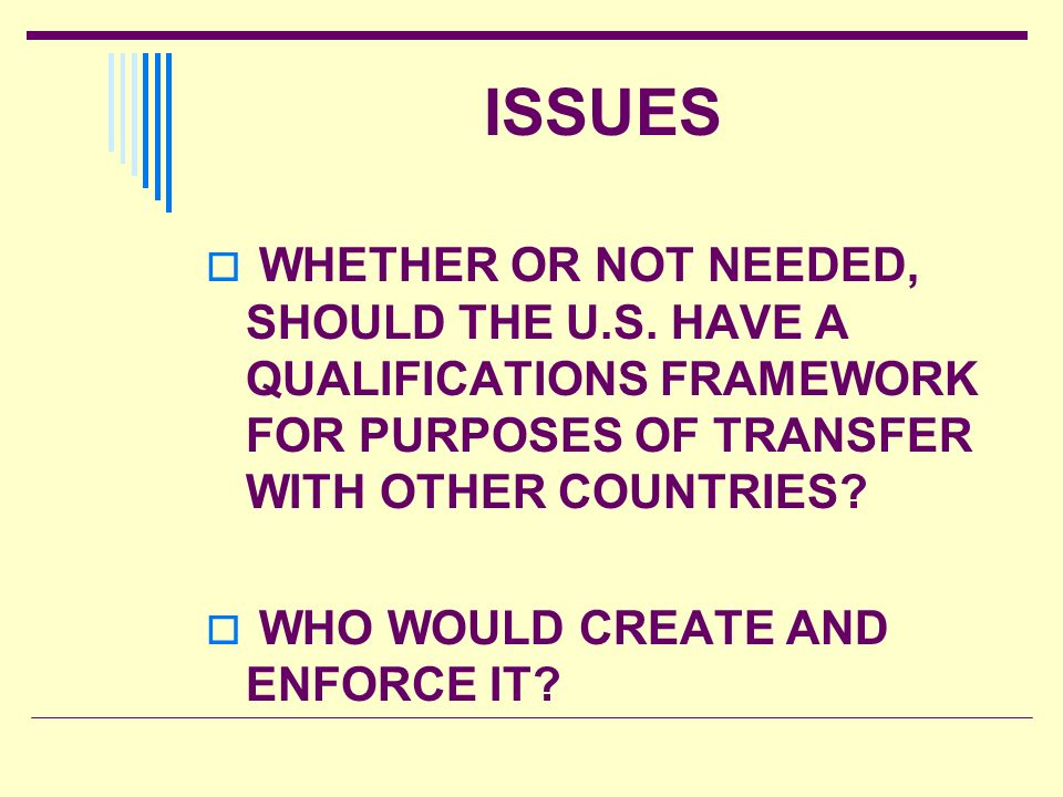 ISSUES WHETHER OR NOT NEEDED, SHOULD THE U.S. HAVE A QUALIFICATIONS FRAMEWORK FOR PURPOSES OF TRANSFER WITH OTHER COUNTRIES? WHO WOULD CREATE AND ENFO