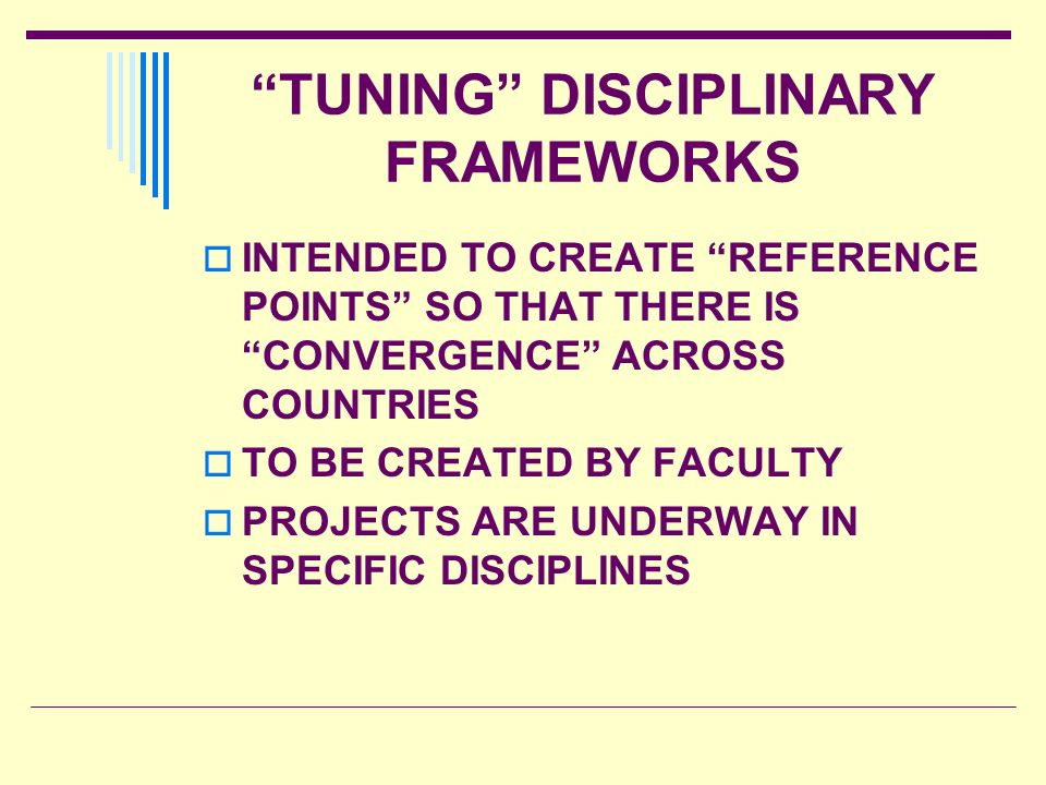 TUNING DISCIPLINARY FRAMEWORKS INTENDED TO CREATE REFERENCE POINTS SO THAT THERE IS CONVERGENCE ACROSS COUNTRIES TO BE CREATED BY FACULTY PROJECTS ARE