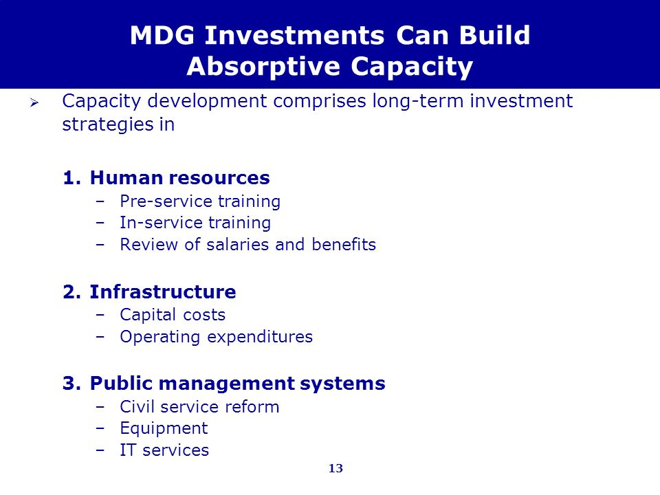 13 MDG Investments Can Build Absorptive Capacity Capacity development comprises long-term investment strategies in 1.Human resources –Pre-service trai