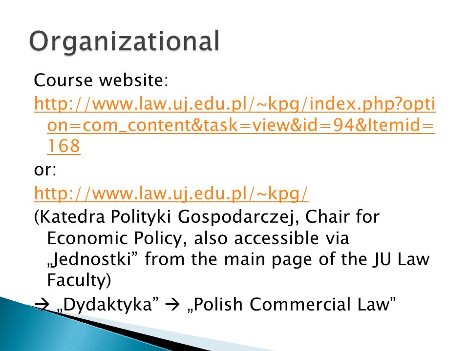 Course website: http://www.law.uj.edu.pl/~kpg/index.php?opti on=com_content&task=view&id=94&Itemid= 168 or: http://www.law.uj.edu.pl/~kpg/ (Katedra Po