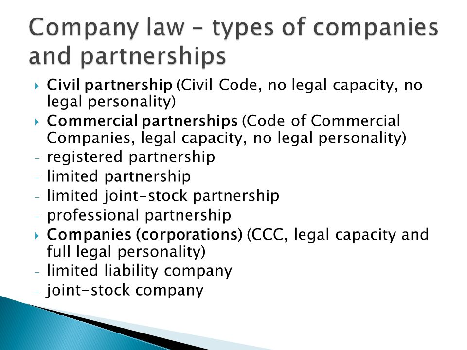 Civil partnership (Civil Code, no legal capacity, no legal personality) Commercial partnerships (Code of Commercial Companies, legal capacity, no lega