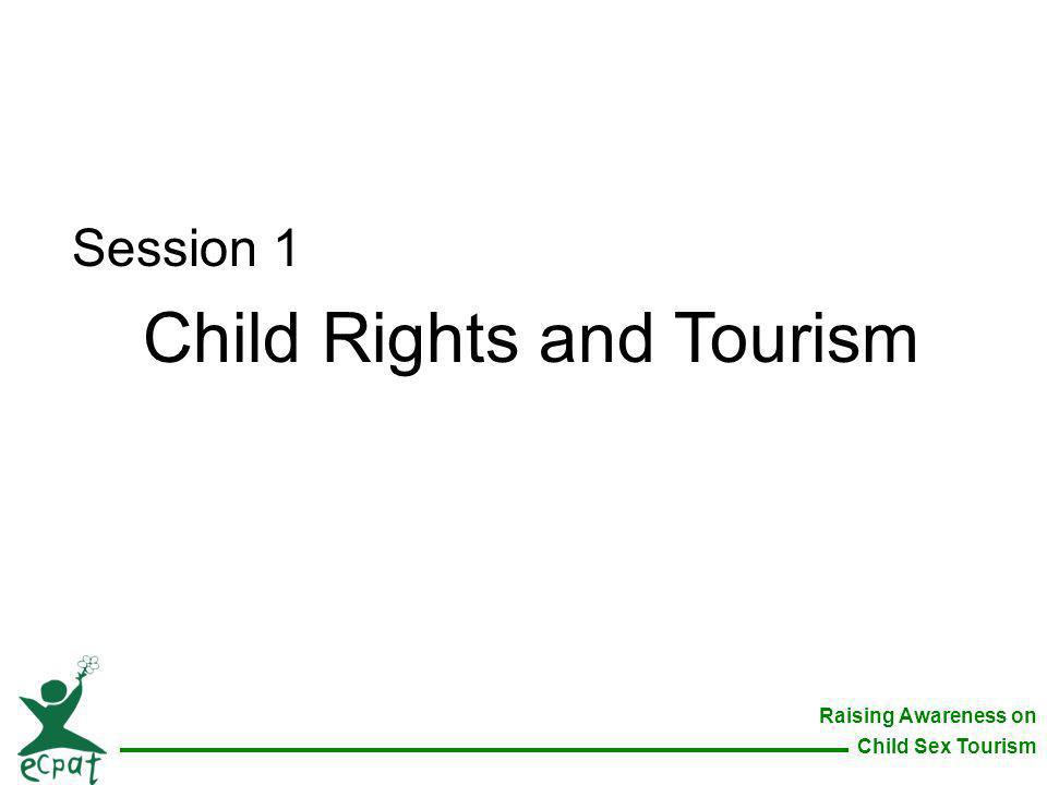 Raising Awareness on Child Sex Tourism Session 1 Child Rights and Tourism