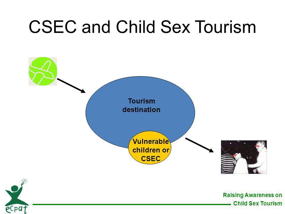 Raising Awareness on Child Sex Tourism CSEC and Child Sex Tourism Tourism destination Vulnerable children or CSEC