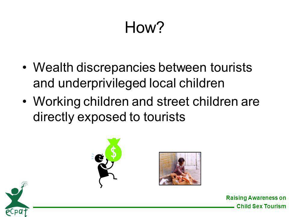 Raising Awareness on Child Sex Tourism Wealth discrepancies between tourists and underprivileged local children Working children and street children a