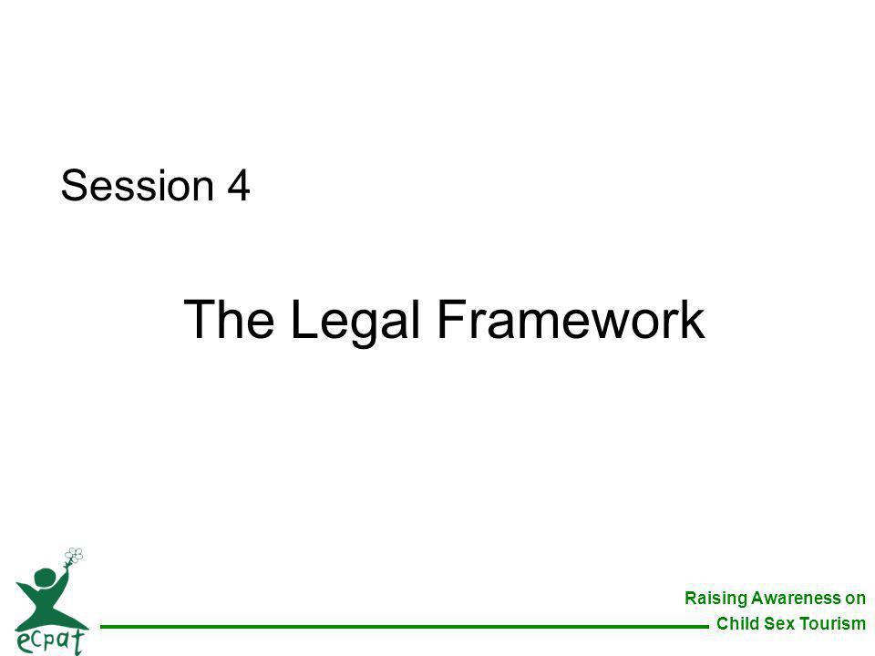 Raising Awareness on Child Sex Tourism Session 4 The Legal Framework