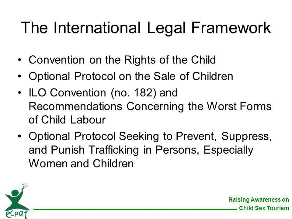Raising Awareness on Child Sex Tourism The International Legal Framework Convention on the Rights of the Child Optional Protocol on the Sale of Childr