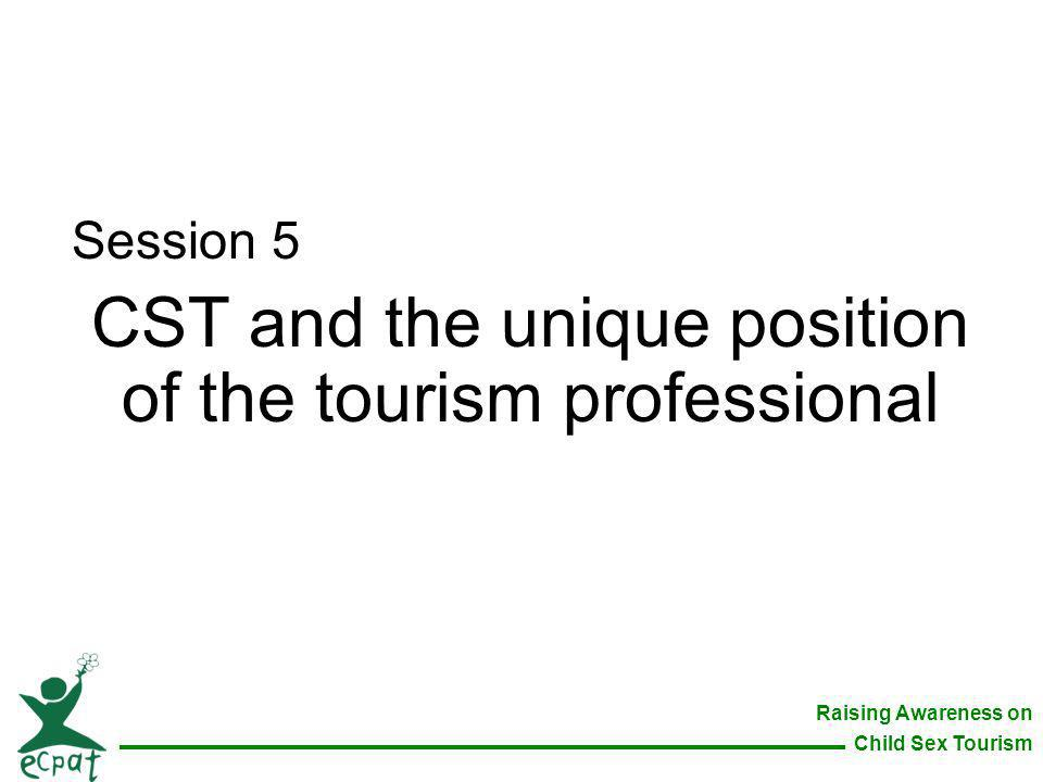 Raising Awareness on Child Sex Tourism Session 5 CST and the unique position of the tourism professional