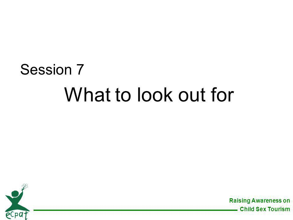 Raising Awareness on Child Sex Tourism Session 7 What to look out for