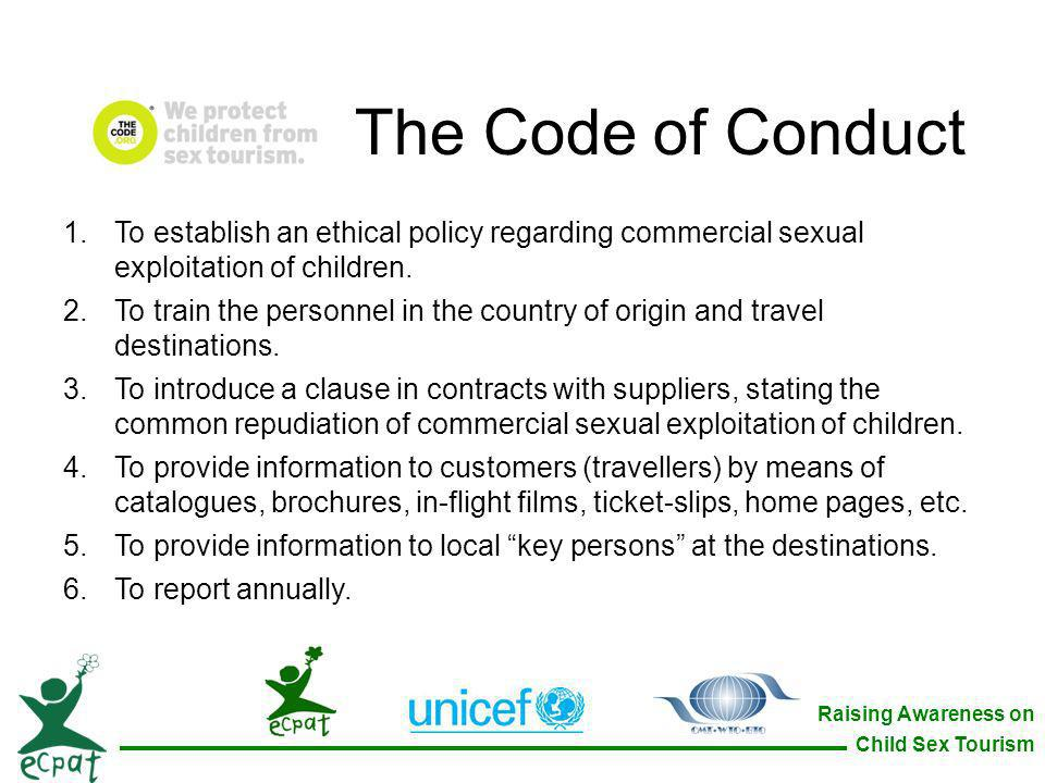 Raising Awareness on Child Sex Tourism 1.To establish an ethical policy regarding commercial sexual exploitation of children. 2.To train the personnel