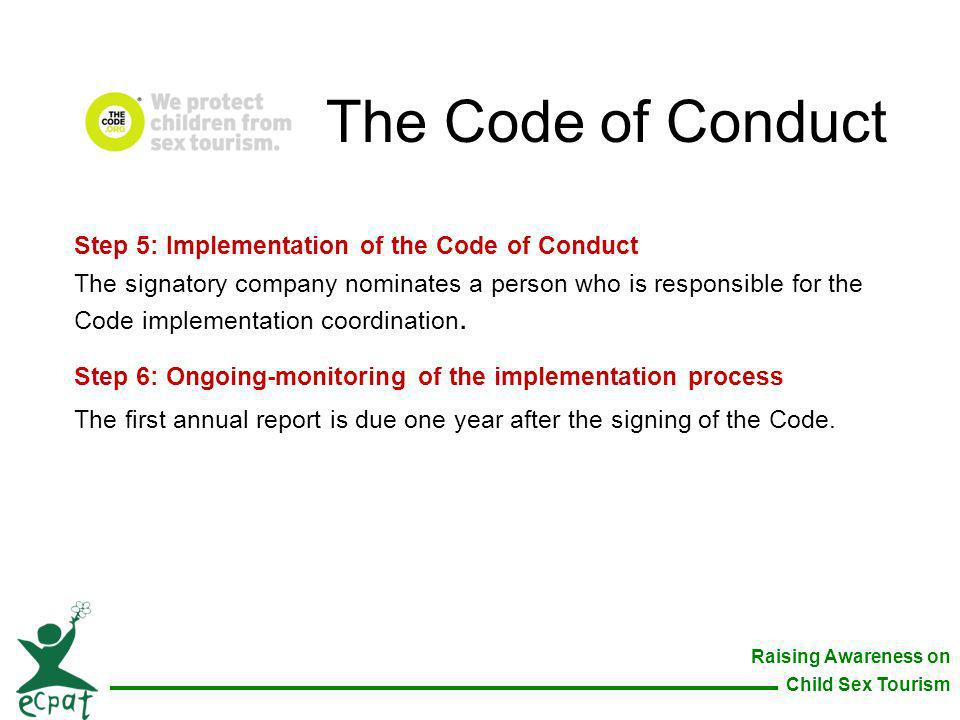 Raising Awareness on Child Sex Tourism Step 5: Implementation of the Code of Conduct The signatory company nominates a person who is responsible for t