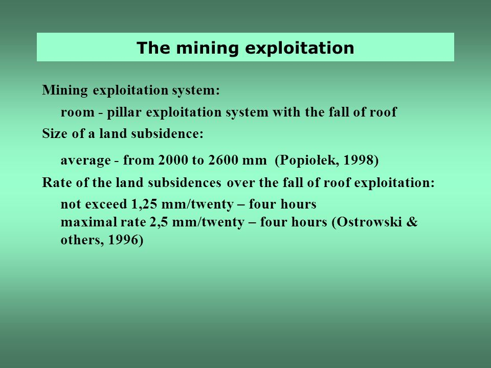 The mining exploitation Mining exploitation system: room - pillar exploitation system with the fall of roof Size of a land subsidence: average - from