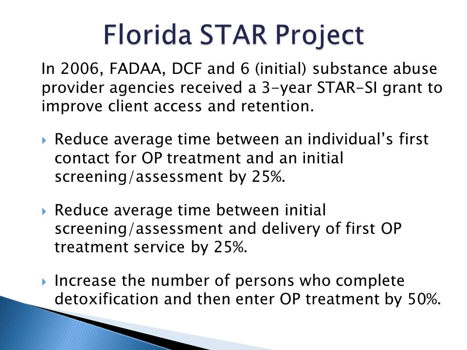 In 2006, FADAA, DCF and 6 (initial) substance abuse provider agencies received a 3-year STAR-SI grant to improve client access and retention.